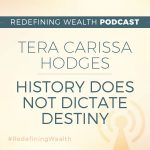 Tera Carissa Hodges: History Does Not Dictate Destiny