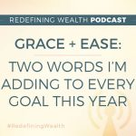 Grace + Ease: The Two Words I'm Adding to Every Goal This Year